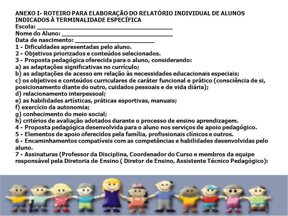ANEXO I- ROTEIRO PARA ELABORAÇÃO DO RELATÓRIO INDIVIDUAL DE ALUNOS INDICADOS À TERMINALIDADE ESPECÍFICA Escola: ______________________________________
