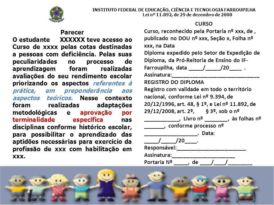 INSTITUTO FEDERAL DE EDUCAÇÃO, CIÊNCIA E TECNOLOGIA FARROUPILHA Lei nº 11.892, de 29 de dezembro de 2008 CURSO Curso, reconhecido pela Portaria nº xxx