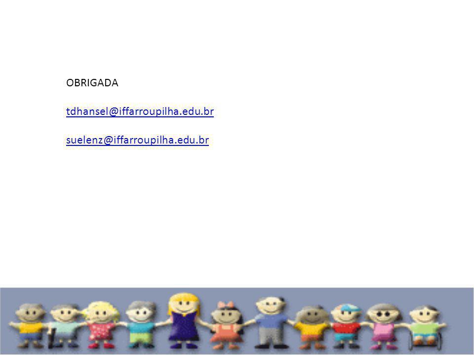 OBRIGADA tdhansel@iffarroupilha.edu.br suelenz@iffarroupilha.edu.br