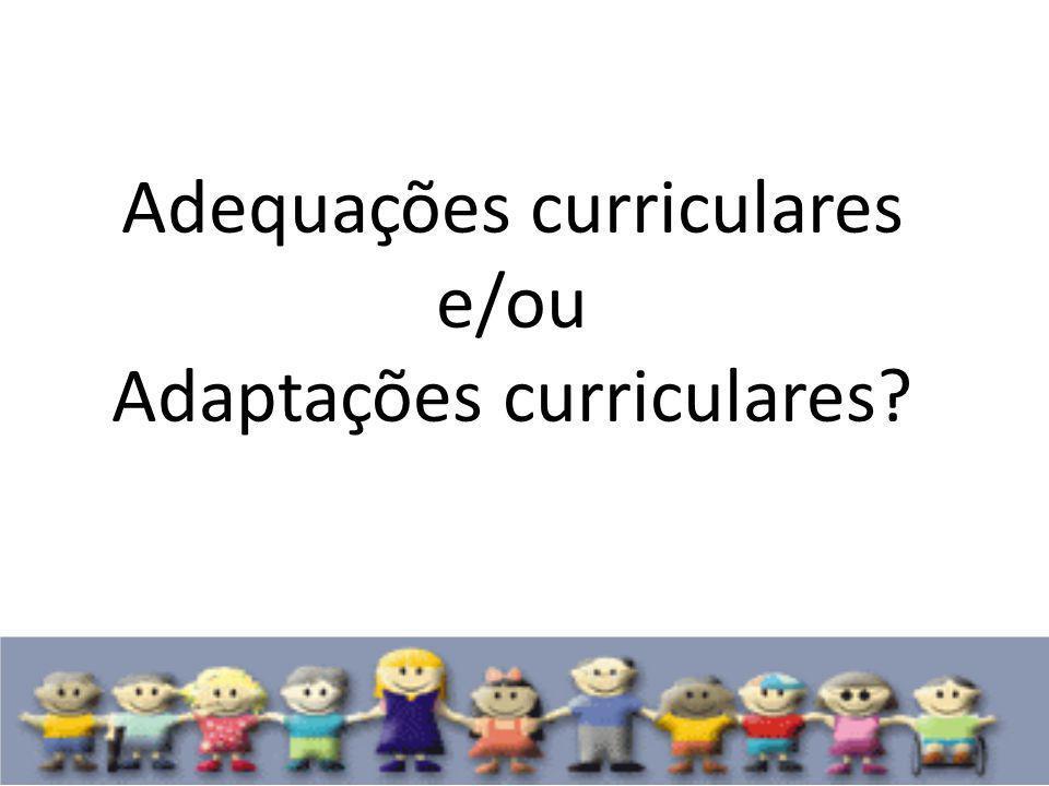 Adequações curriculares e/ou Adaptações curriculares?