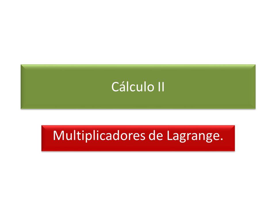 Cálculo II Multiplicadores de Lagrange.