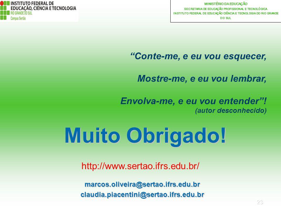 23 MINISTÉRIO DA EDUCAÇÃO SECRETARIA DE EDUCAÇÃO PROFISSIONAL E TECNOLÓGICA INSTITUTO FEDERAL DE EDUCAÇÃO CIÊNCIA E TECNOLOGIA DO RIO GRANDE DO SUL Muito Obrigado.