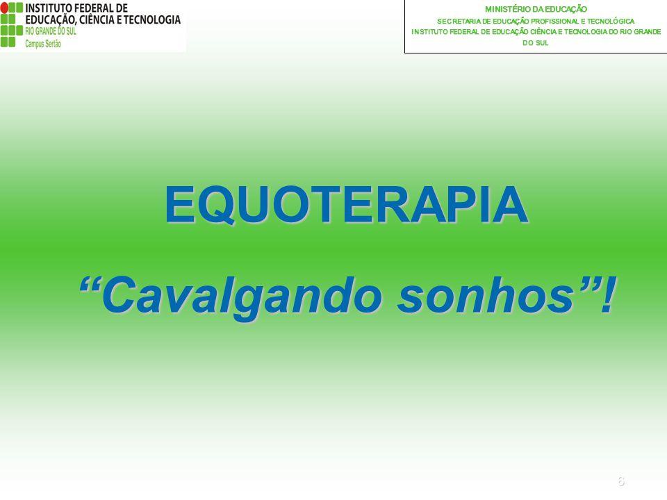 17 MINISTÉRIO DA EDUCAÇÃO SECRETARIA DE EDUCAÇÃO PROFISSIONAL E TECNOLÓGICA INSTITUTO FEDERAL DE EDUCAÇÃO CIÊNCIA E TECNOLOGIA DO RIO GRANDE DO SUL EQUOTERAPIA Cavalgando sonhos!