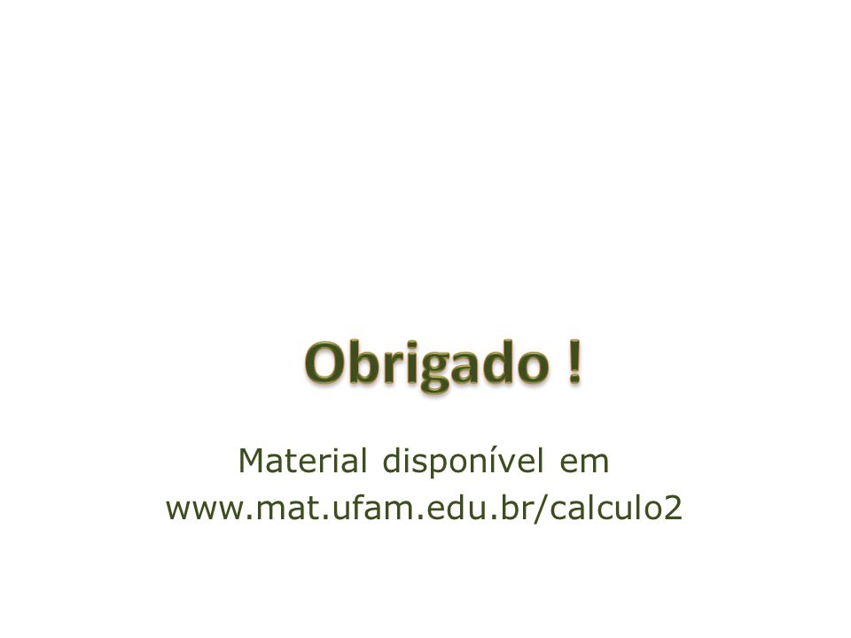 Material disponível em www.mat.ufam.edu.br/calculo2
