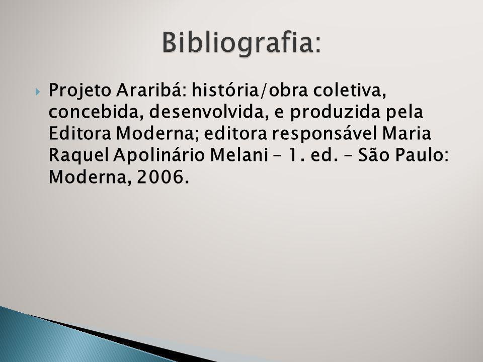 Projeto Araribá: história/obra coletiva, concebida, desenvolvida, e produzida pela Editora Moderna; editora responsável Maria Raquel Apolinário Melani – 1.