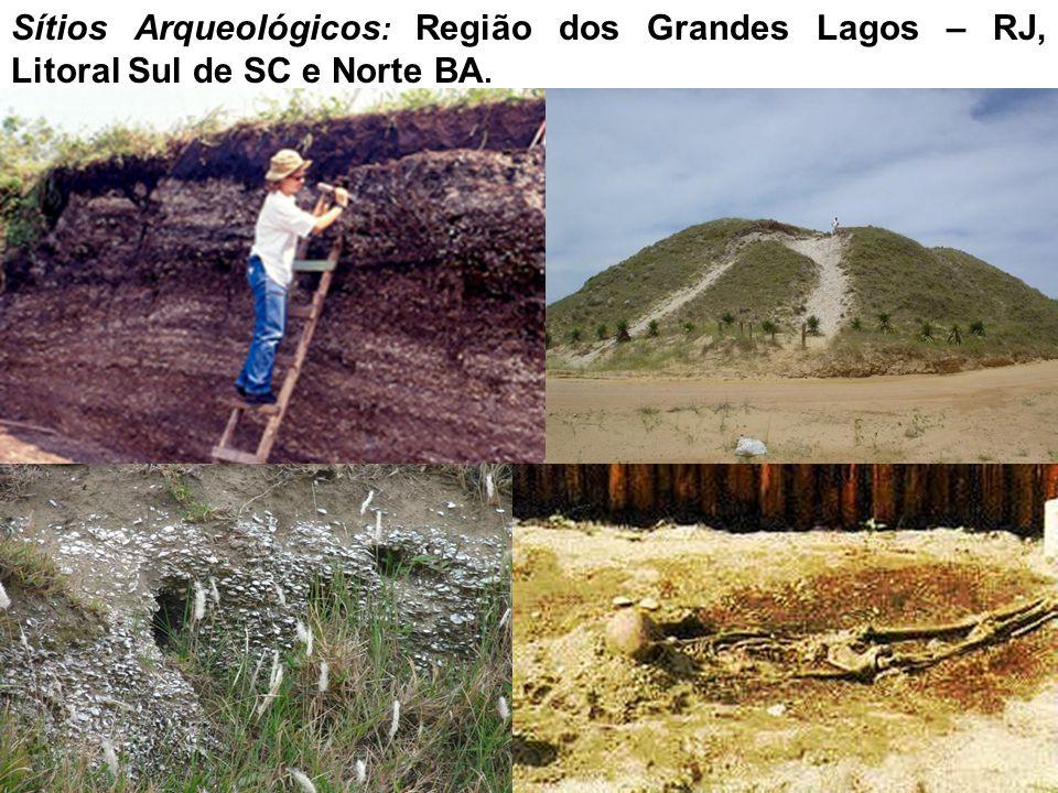 Sítios Arqueológicos : Região dos Grandes Lagos – RJ, Litoral Sul de SC e Norte BA.