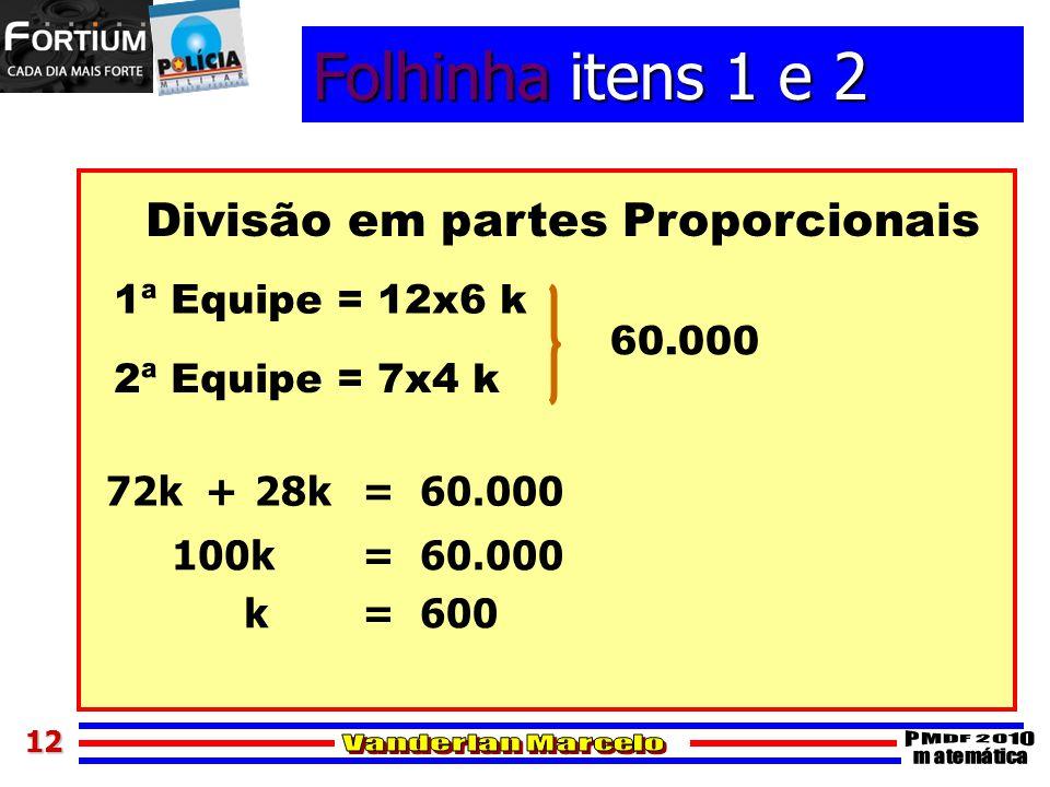 1212 Folhinha itens 1 e 2 Divisão em partes Proporcionais 1ª Equipe = 12x6 k 2ª Equipe = 7x4 k 72k + 60.000 = 28k60.000 100k = 60.000 k = 600