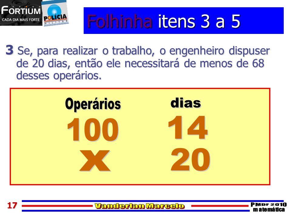1717 Folhinha itens 3 a 5 3 Se, para realizar o trabalho, o engenheiro dispuser de 20 dias, então ele necessitará de menos de 68 desses operários.