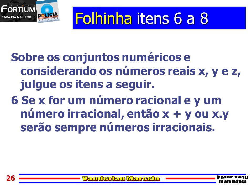 2626 Folhinha itens 6 a 8 Sobre os conjuntos numéricos e considerando os números reais x, y e z, julgue os itens a seguir. 6 Se x for um número racion