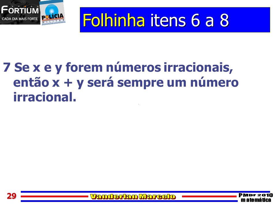 2929 Folhinha itens 6 a 8 7 Se x e y forem números irracionais, então x + y será sempre um número irracional.