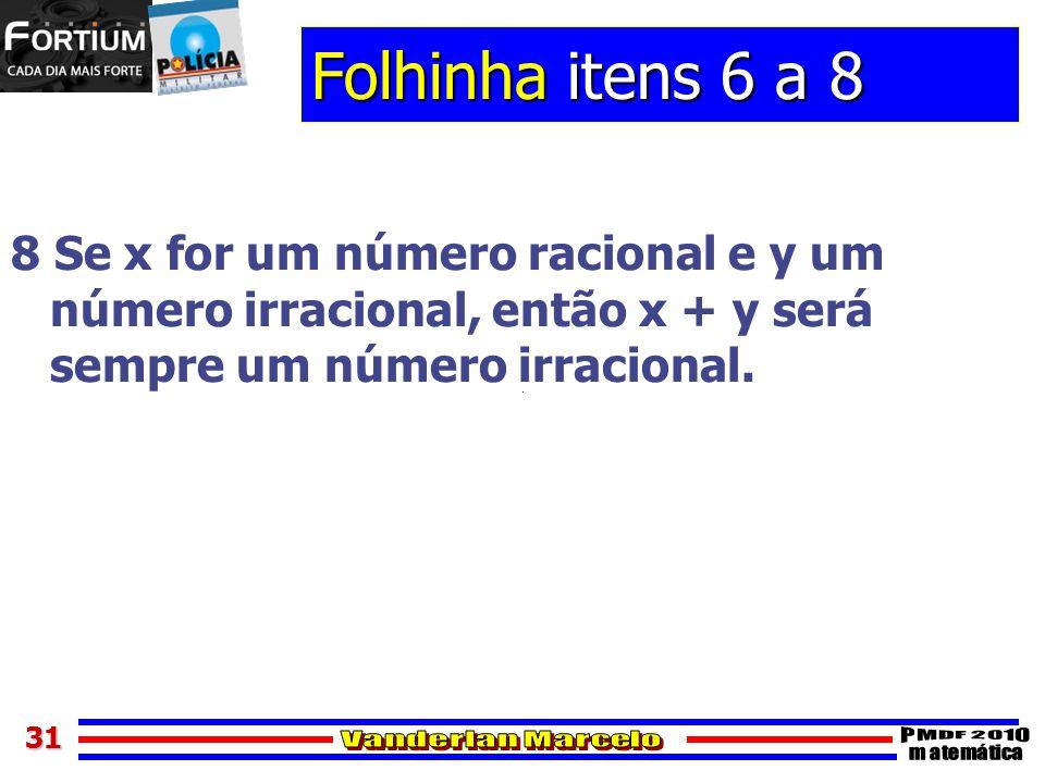 3131 Folhinha itens 6 a 8 8 Se x for um número racional e y um número irracional, então x + y será sempre um número irracional.