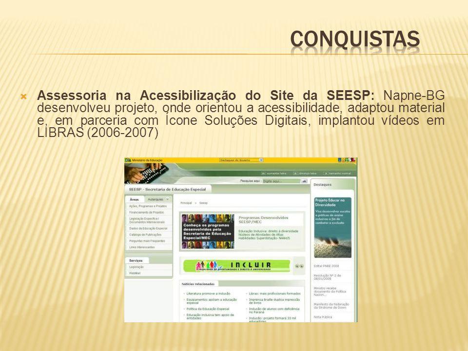 Assessoria na Acessibilização do Site da SEESP: Napne-BG desenvolveu projeto, onde orientou a acessibilidade, adaptou material e, em parceria com Ícone Soluções Digitais, implantou vídeos em LIBRAS (2006-2007)