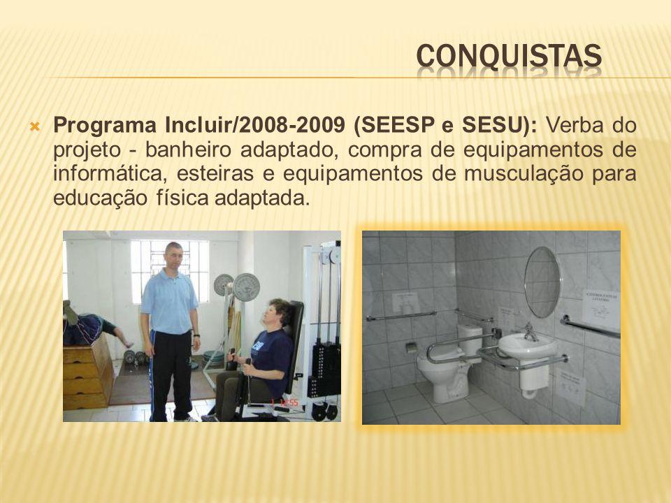 Programa Incluir/2008-2009 (SEESP e SESU): Verba do projeto - banheiro adaptado, compra de equipamentos de informática, esteiras e equipamentos de musculação para educação física adaptada.