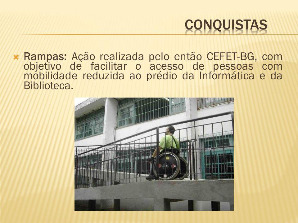 Rampas: Ação realizada pelo então CEFET-BG, com objetivo de facilitar o acesso de pessoas com mobilidade reduzida ao prédio da Informática e da Biblioteca.