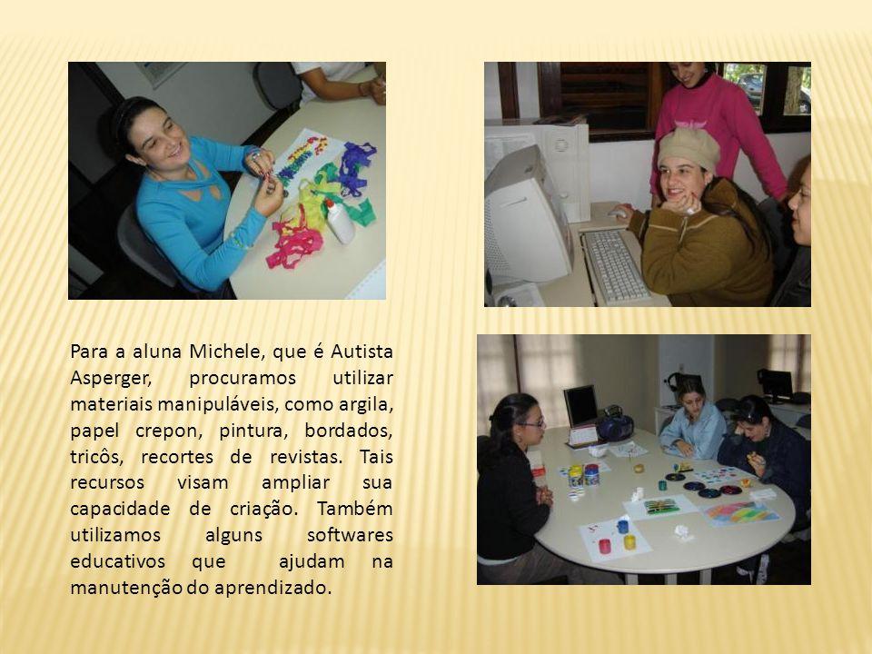 Para a aluna Michele, que é Autista Asperger, procuramos utilizar materiais manipuláveis, como argila, papel crepon, pintura, bordados, tricôs, recortes de revistas.