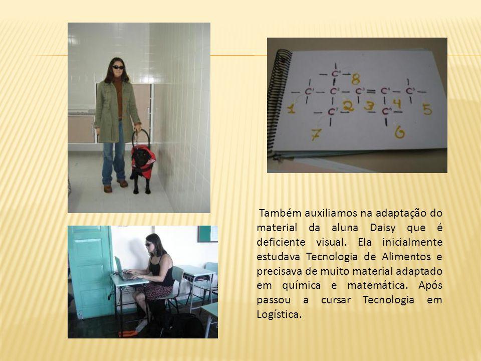 Também auxiliamos na adaptação do material da aluna Daisy que é deficiente visual.