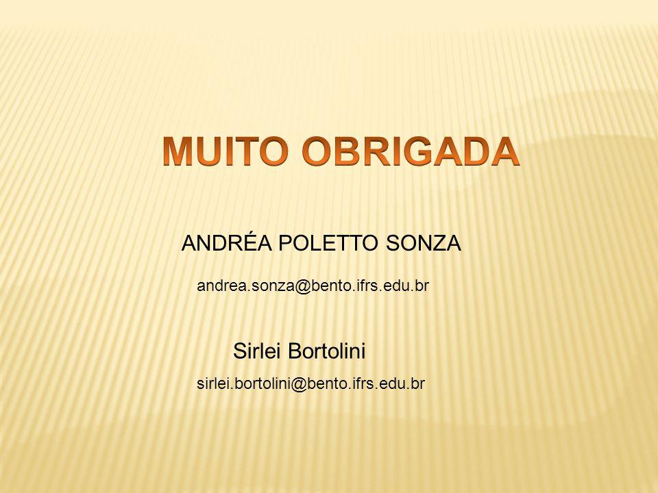 Sirlei Bortolini sirlei.bortolini@bento.ifrs.edu.br ANDRÉA POLETTO SONZA andrea.sonza@bento.ifrs.edu.br