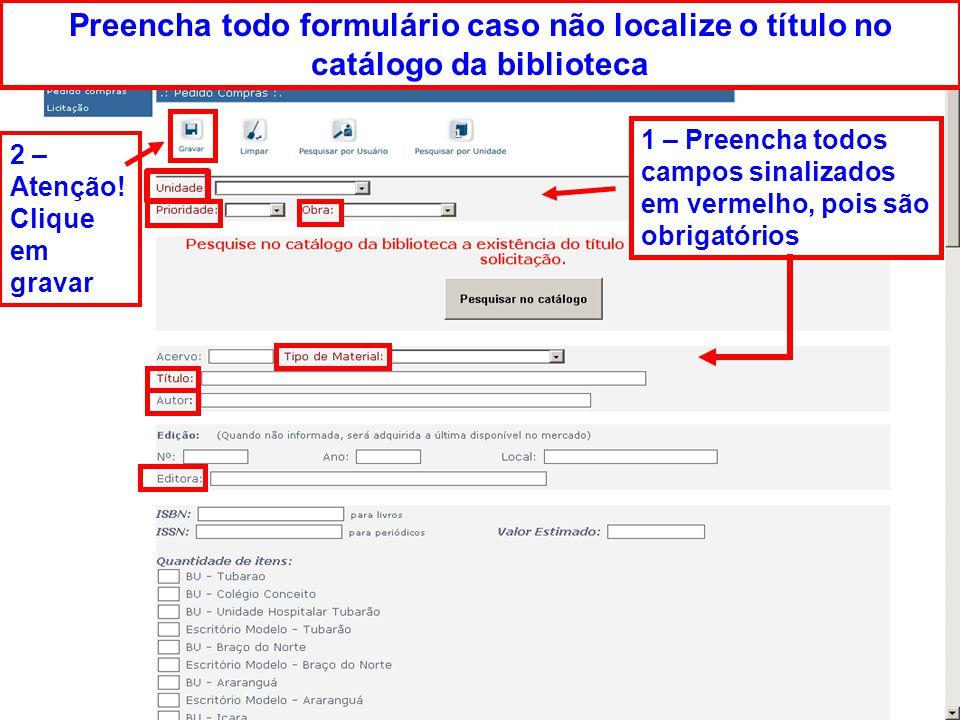 Preencha todo formulário caso não localize o título no catálogo da biblioteca 1 – Preencha todos campos sinalizados em vermelho, pois são obrigatórios