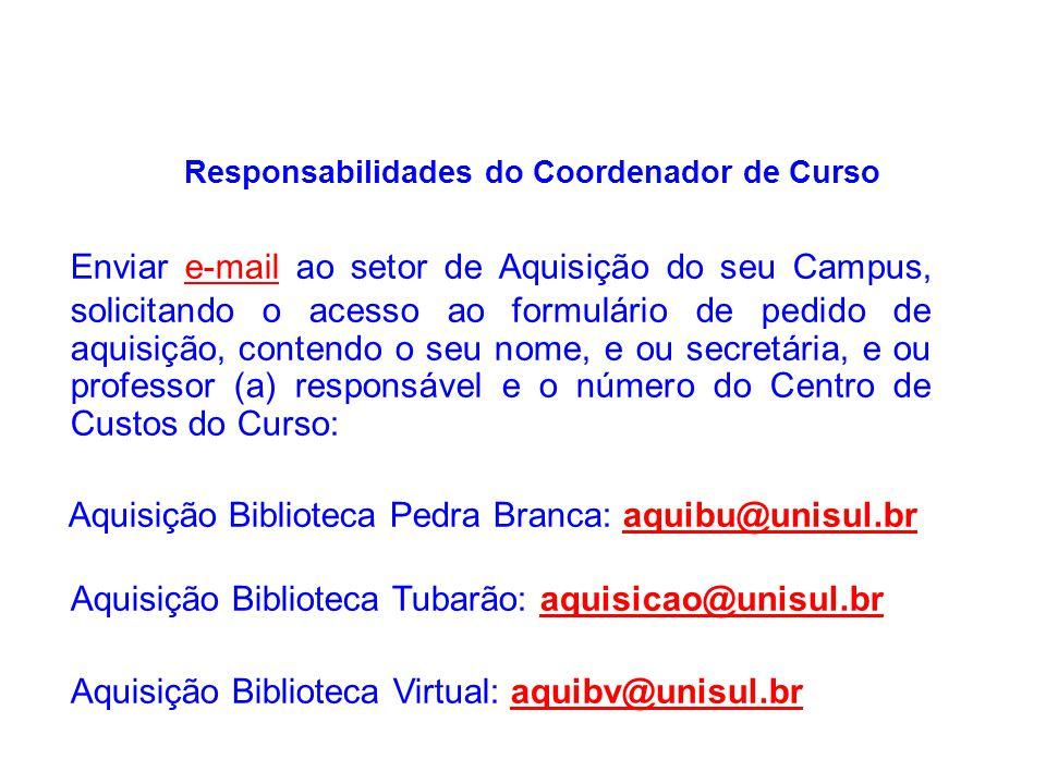 Responsabilidades do Coordenador de Curso Enviar e-mail ao setor de Aquisição do seu Campus, solicitando o acesso ao formulário de pedido de aquisição
