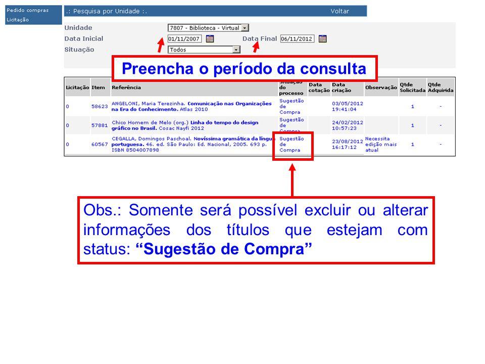 Preencha o período da consulta Obs.: Somente será possível excluir ou alterar informações dos títulos que estejam com status: Sugestão de Compra