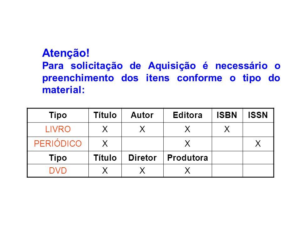 Atenção! Para solicitação de Aquisição é necessário o preenchimento dos itens conforme o tipo do material: TipoTítuloAutorEditoraISBNISSN LIVROXXXX PE