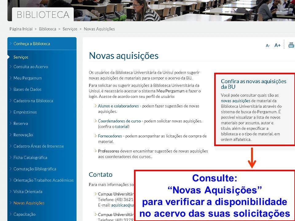 Consulte: Novas Aquisições para verificar a disponibilidade no acervo das suas solicitações