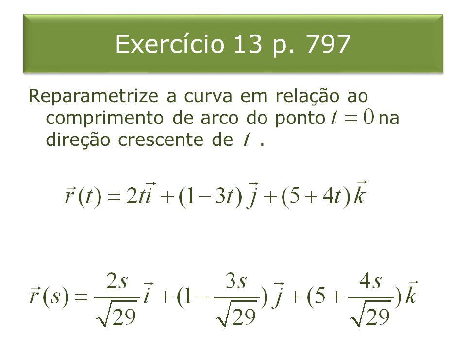 Exercício 13 p. 797 Reparametrize a curva em relação ao comprimento de arco do ponto na direção crescente de.