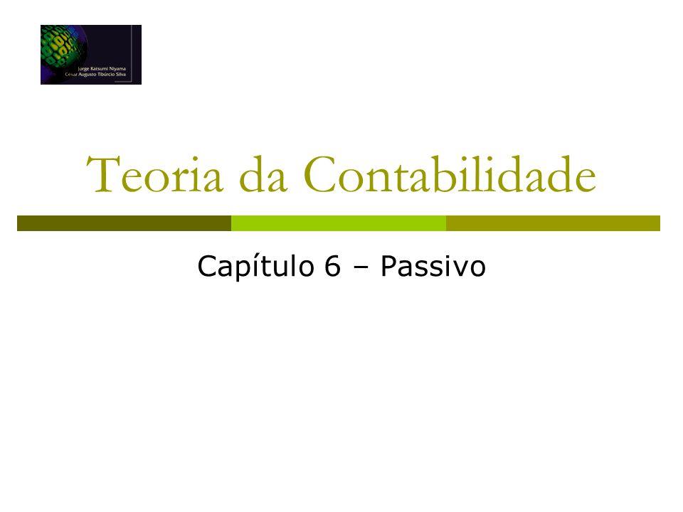 Teoria da Contabilidade Capítulo 6 – Passivo