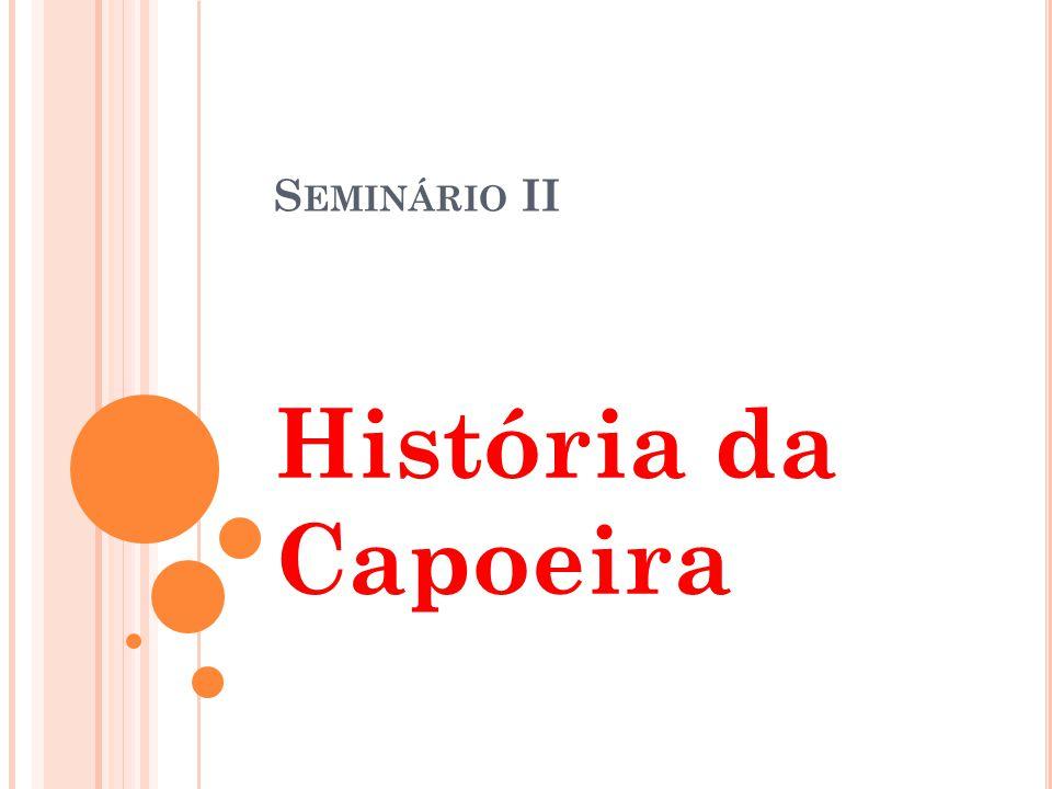 S EMINÁRIO II História da Capoeira