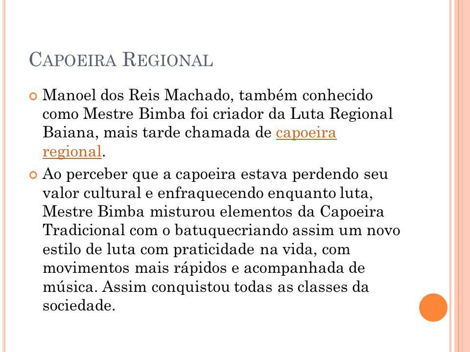 C APOEIRA R EGIONAL Manoel dos Reis Machado, também conhecido como Mestre Bimba foi criador da Luta Regional Baiana, mais tarde chamada de capoeira re