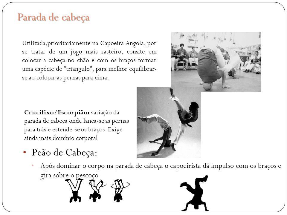 Parada de cabeça Utilizada,prioritariamente na Capoeira Angola, por se tratar de um jogo mais rasteiro, consite em colocar a cabeça no chão e com os b