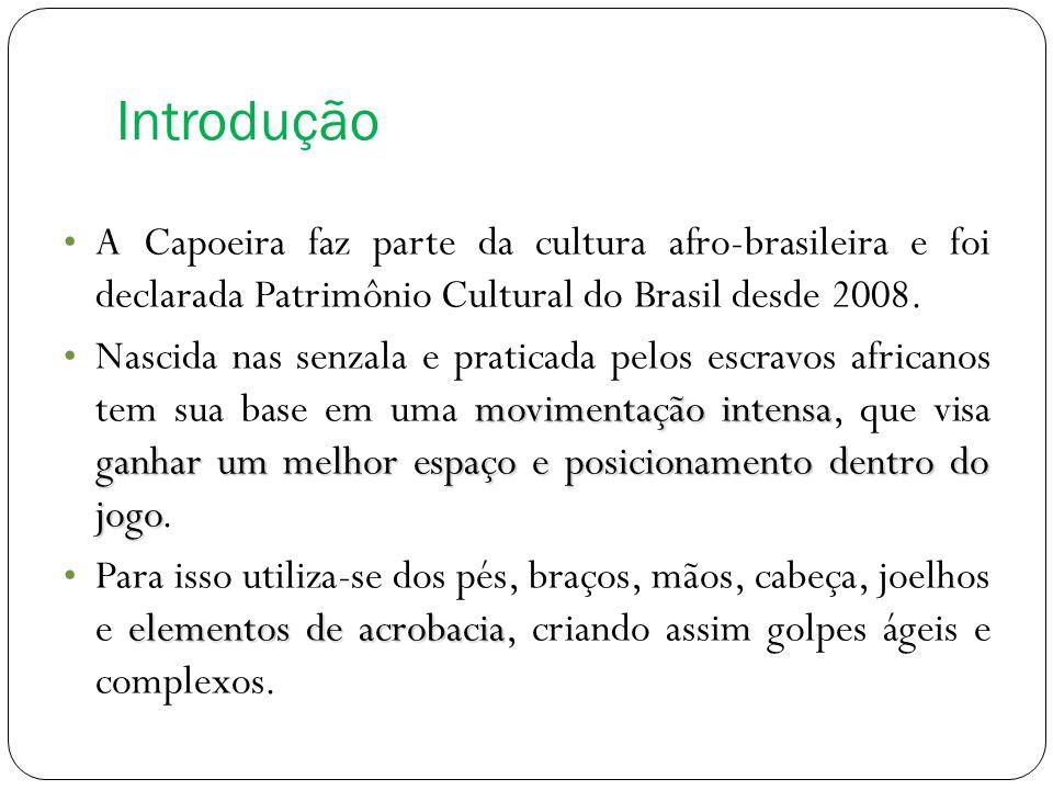 Introdução A Capoeira faz parte da cultura afro-brasileira e foi declarada Patrimônio Cultural do Brasil desde 2008. movimentação intensa ganhar um me