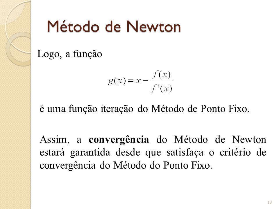 Método de Newton Logo, a função é uma função iteração do Método de Ponto Fixo. Assim, a convergência do Método de Newton estará garantida desde que sa