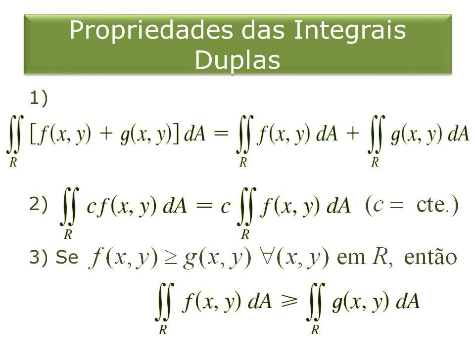 Propriedades das Integrais Duplas 1) 2) 3) Se