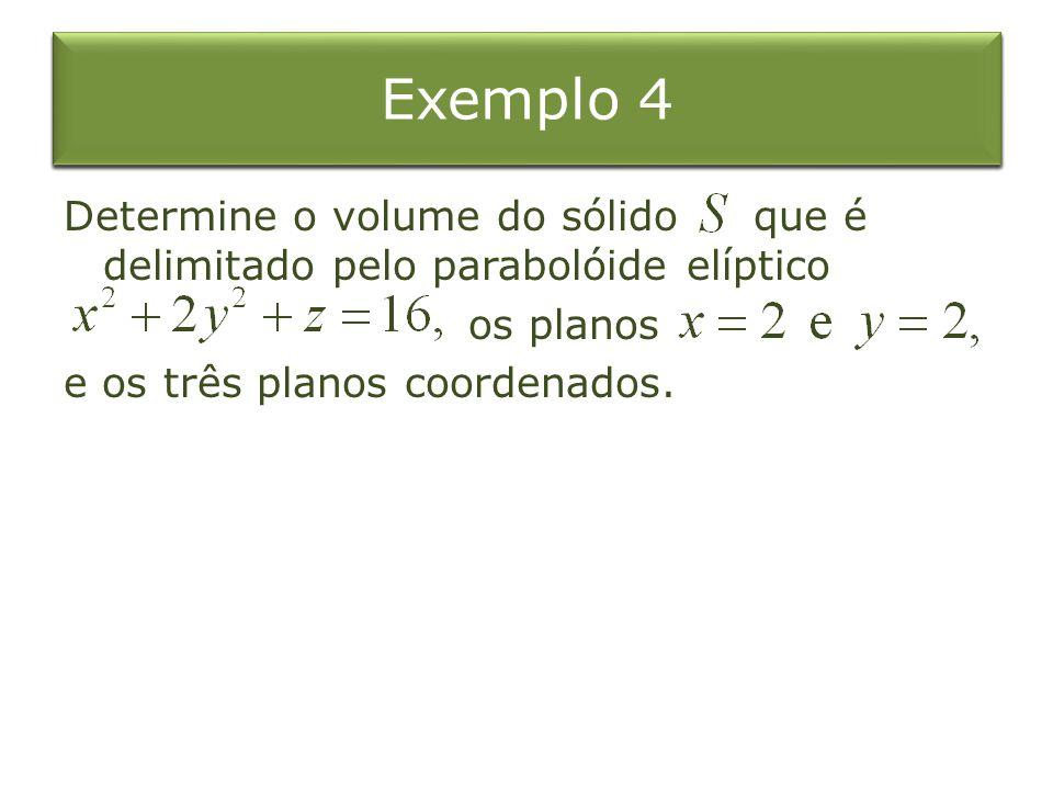 Exemplo 1 Integral Dupla sobre o Retângulo Exemplo 4 Determine o volume do sólido que é delimitado pelo parabolóide elíptico os planos e os três plano