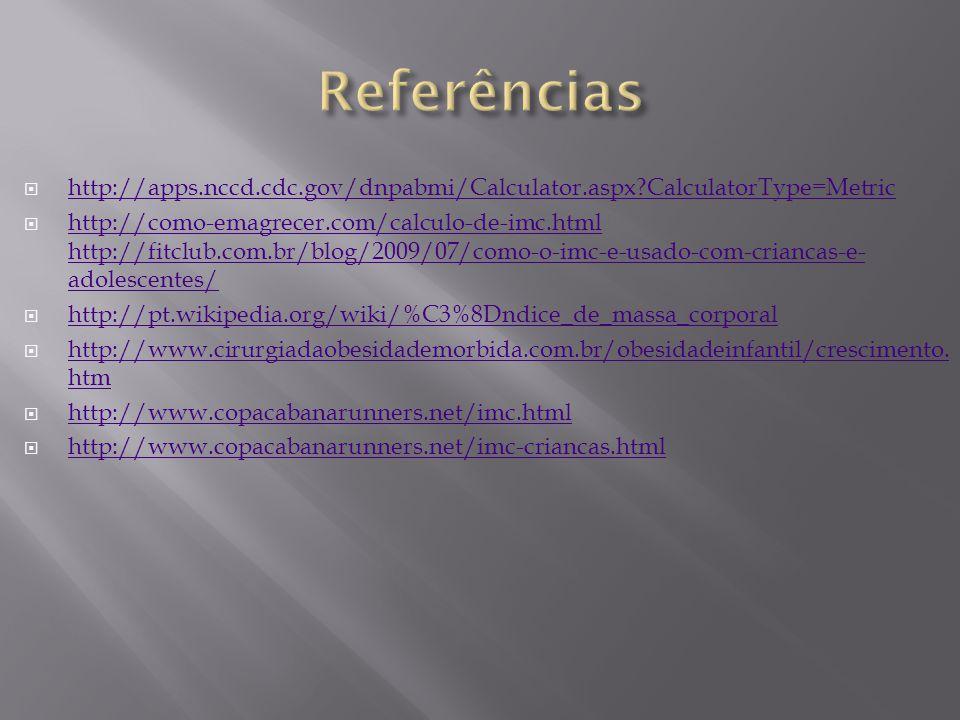 http://apps.nccd.cdc.gov/dnpabmi/Calculator.aspx?CalculatorType=Metric http://como-emagrecer.com/calculo-de-imc.html http://fitclub.com.br/blog/2009/0