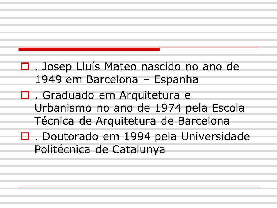 . Josep Lluís Mateo nascido no ano de 1949 em Barcelona – Espanha. Graduado em Arquitetura e Urbanismo no ano de 1974 pela Escola Técnica de Arquitetu