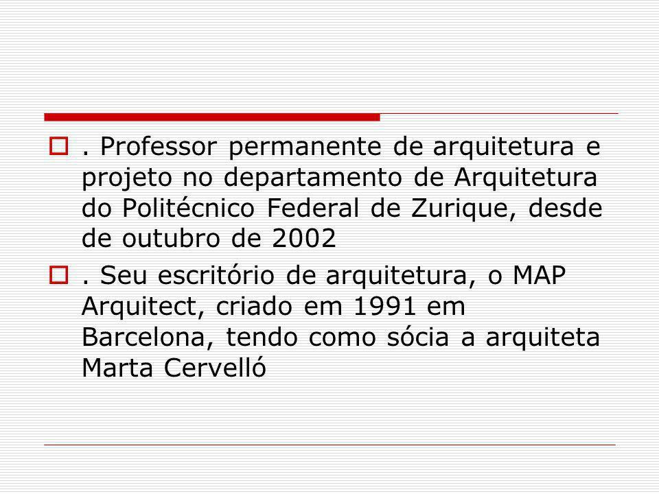 . Professor permanente de arquitetura e projeto no departamento de Arquitetura do Politécnico Federal de Zurique, desde de outubro de 2002. Seu escrit