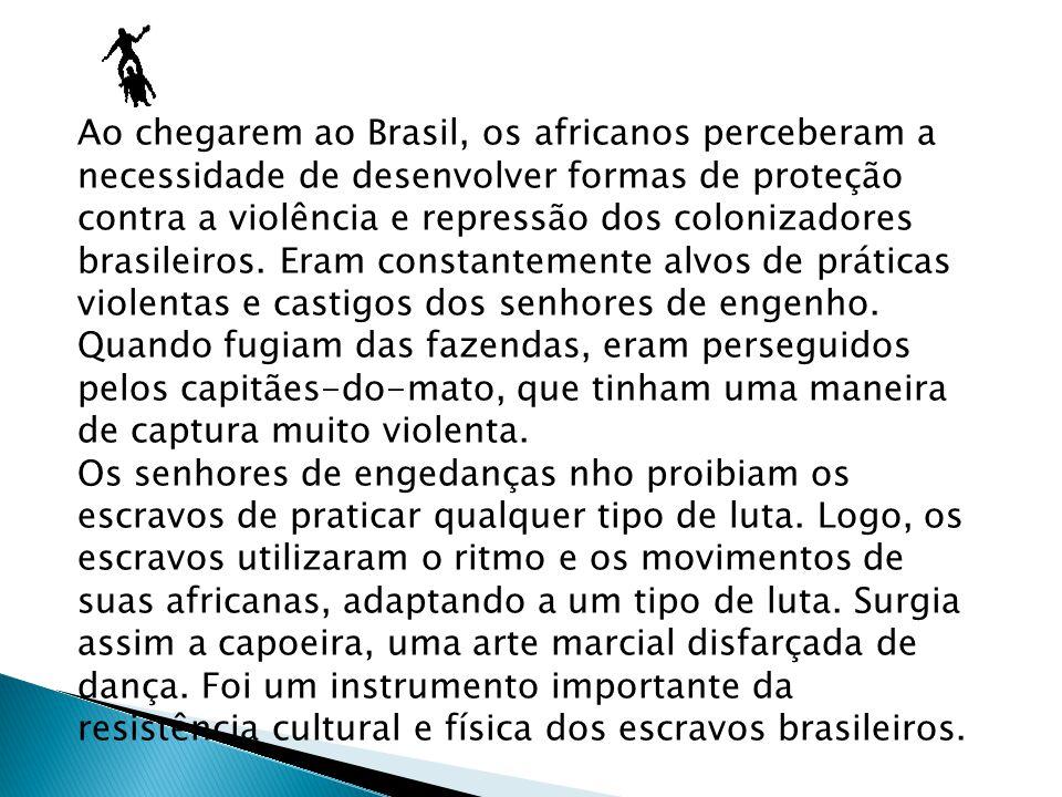 Ao chegarem ao Brasil, os africanos perceberam a necessidade de desenvolver formas de proteção contra a violência e repressão dos colonizadores brasil