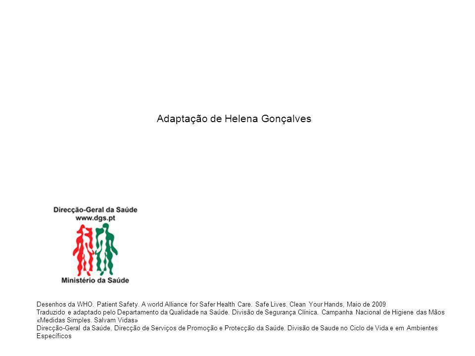 Adaptação de Helena Gonçalves Desenhos da WHO. Patient Safety. A world Alliance for Safer Health Care. Safe Lives. Clean Your Hands, Maio de 2009 Trad