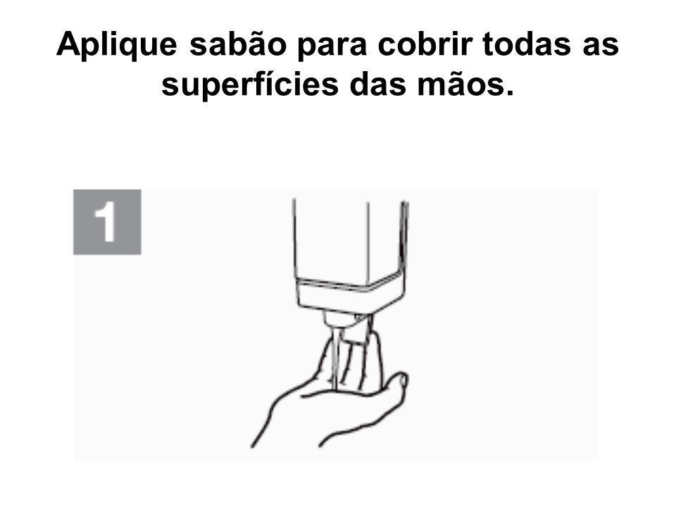 Aplique sabão para cobrir todas as superfícies das mãos.