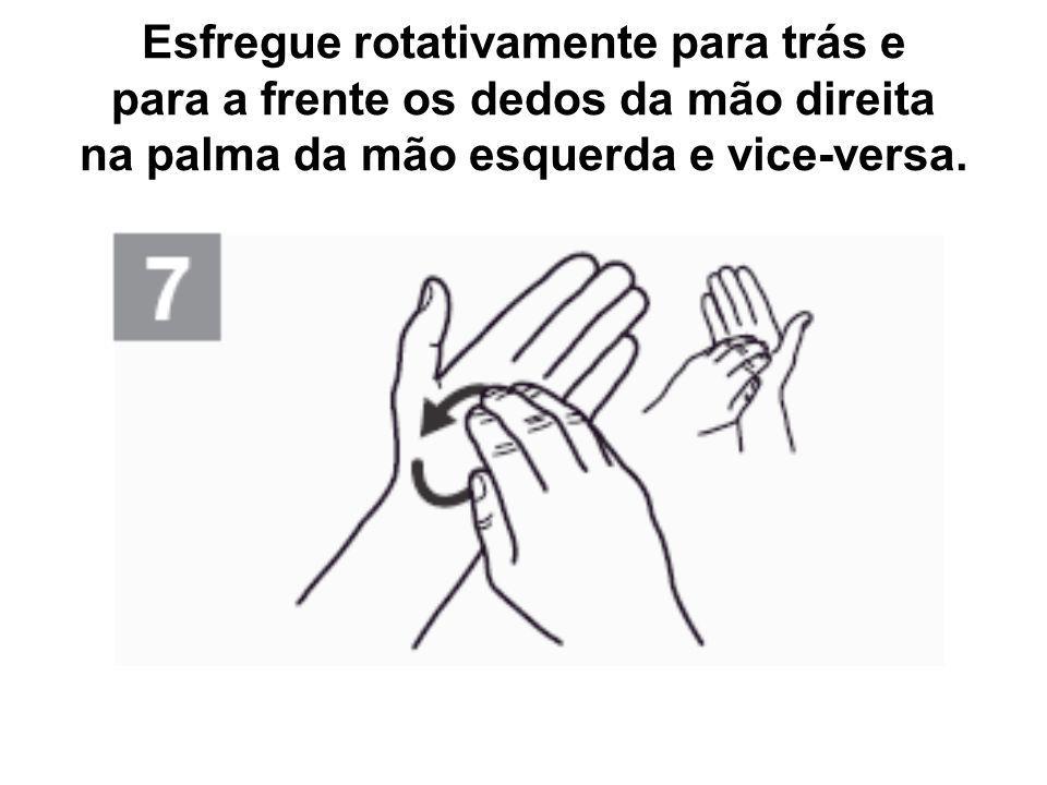 Esfregue rotativamente para trás e para a frente os dedos da mão direita na palma da mão esquerda e vice-versa.