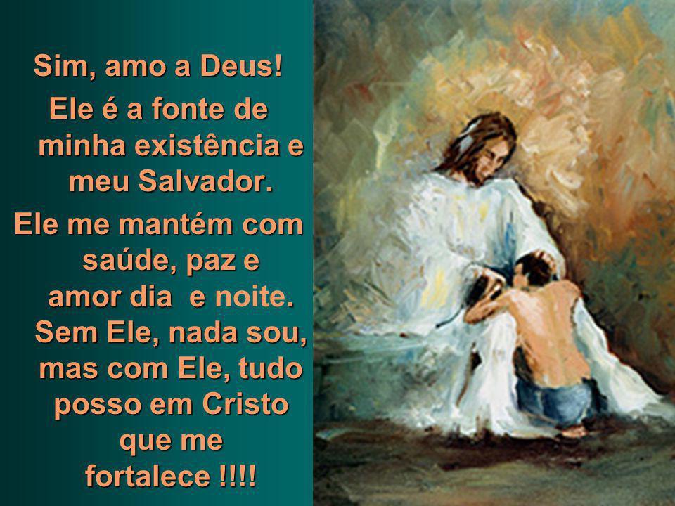 Sim, amo a Deus.Ele é a fonte de minha existência e meu Salvador.
