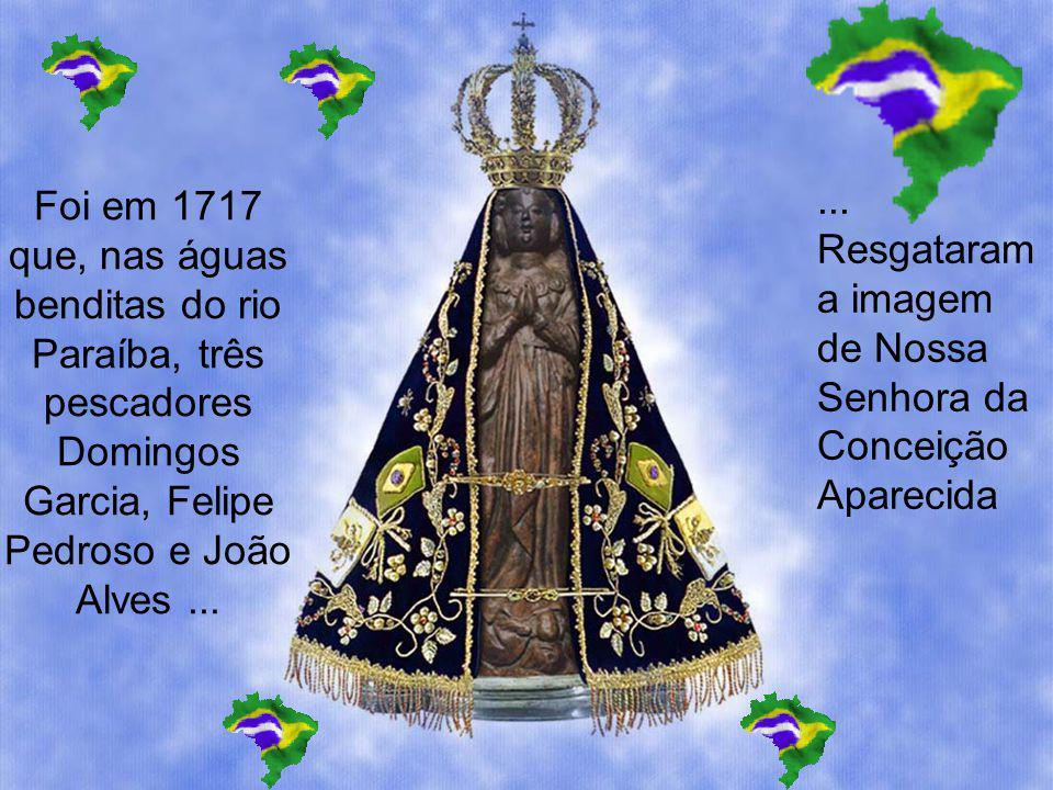 Foi em 1717 que, nas águas benditas do rio Paraíba, três pescadores Domingos Garcia, Felipe Pedroso e João Alves......