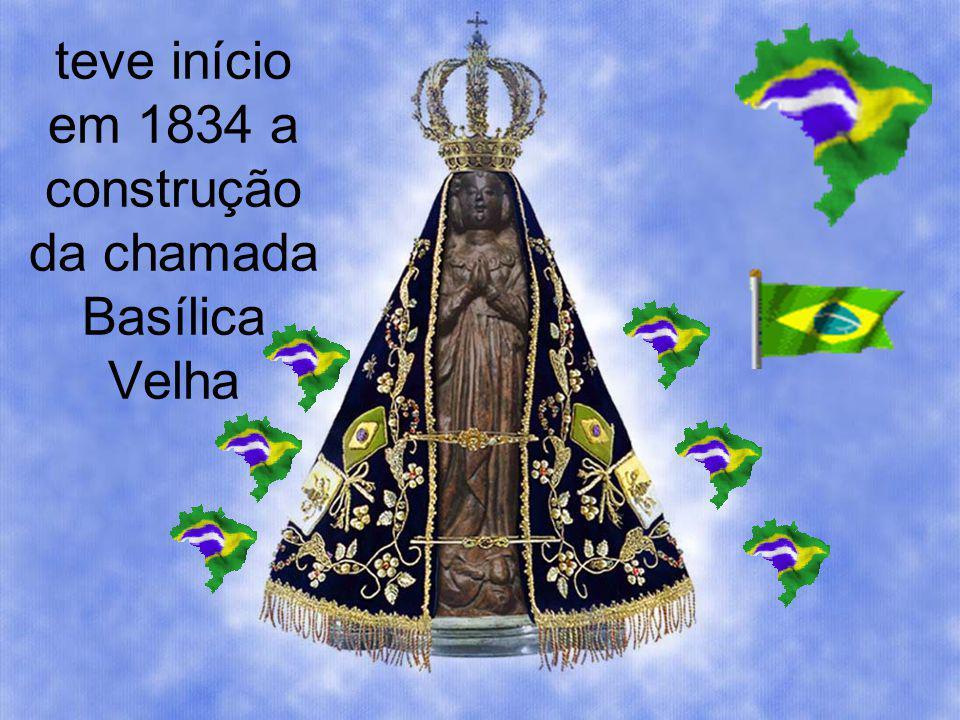 teve início em 1834 a construção da chamada Basílica Velha