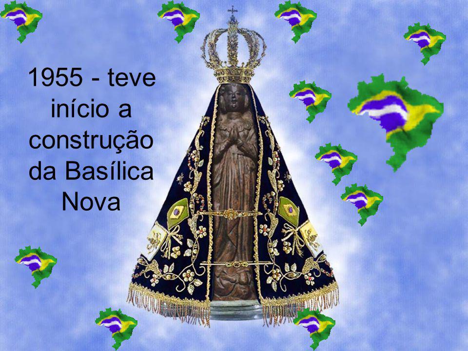 1955 - teve início a construção da Basílica Nova