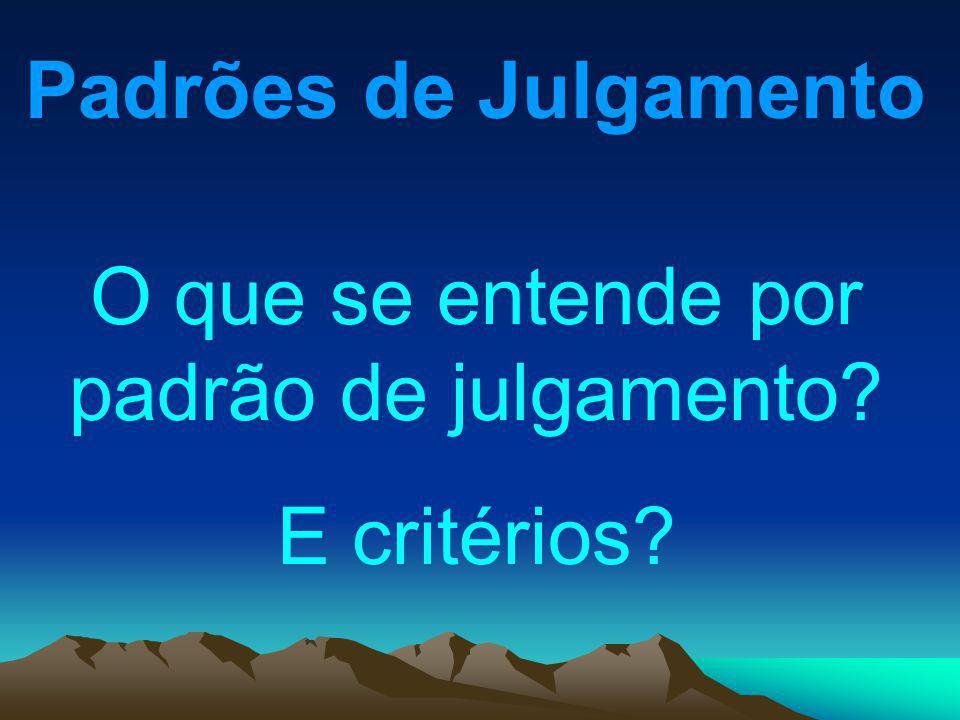 Padrões de Julgamento O que se entende por padrão de julgamento? E critérios?