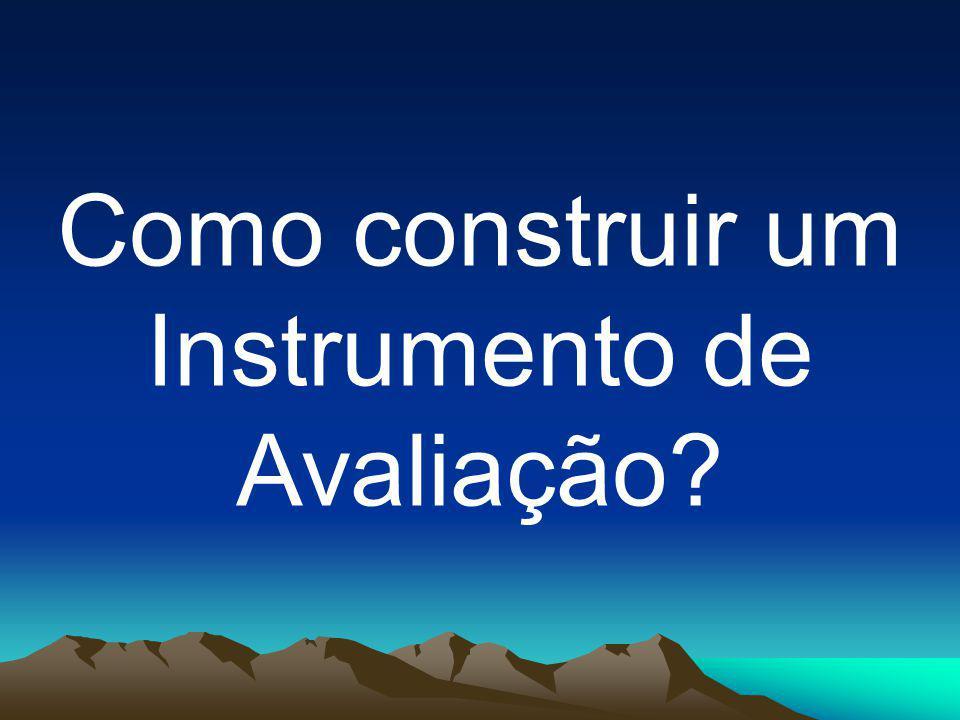 Como construir um Instrumento de Avaliação?