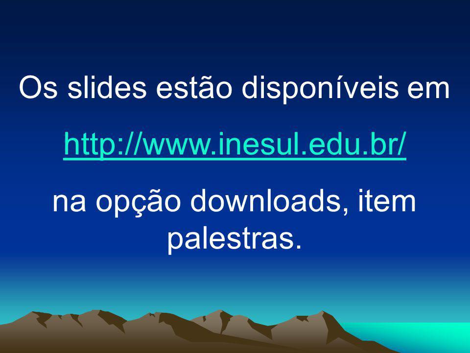 Os slides estão disponíveis em http://www.inesul.edu.br/ na opção downloads, item palestras.