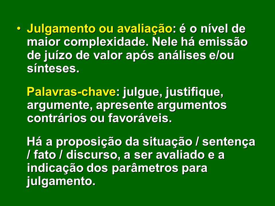 Julgamento ou avaliação: é o nível de maior complexidade. Nele há emissão de juízo de valor após análises e/ou sínteses.Julgamento ou avaliação: é o n